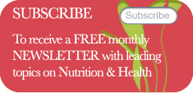 To receive a FREE monthly NEWSLETTER with leading topics on Nutrition & Health